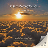 Detaching the World Vol. 2