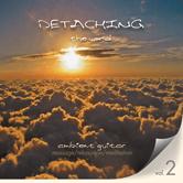 Detaching the World Vol. 2